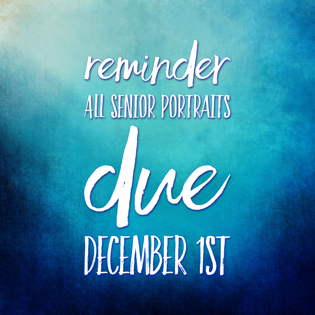 Words on blue background: Reminder all senior portraits due December 1st.